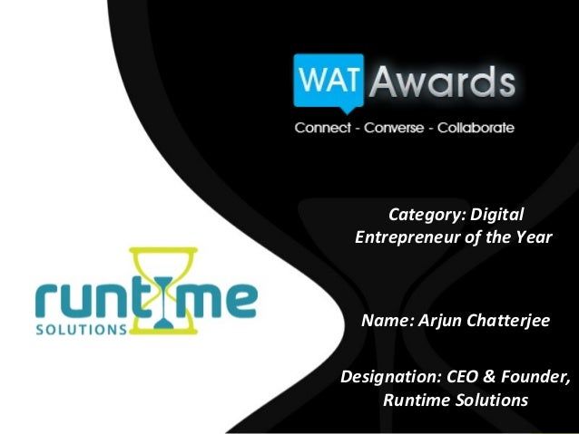 Category: Digital Entrepreneur of the Year  Name: Arjun ChatterjeeDesignation: CEO & Founder,     Runtime Solutions