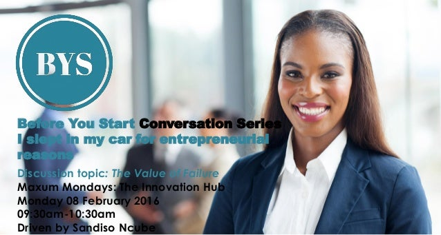 Before You Start Conversation Series I slept in my car for entrepreneurial reasons Discussion topic: The Value of Failure ...