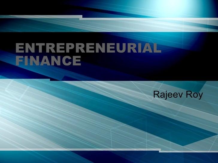 ENTREPRENEURIAL FINANCE Rajeev Roy