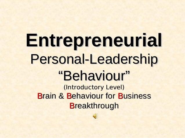 "EntrepreneurialPersonal-Leadership    ""Behaviour""       (Introductory Level) Brain & Behaviour for Business          Break..."
