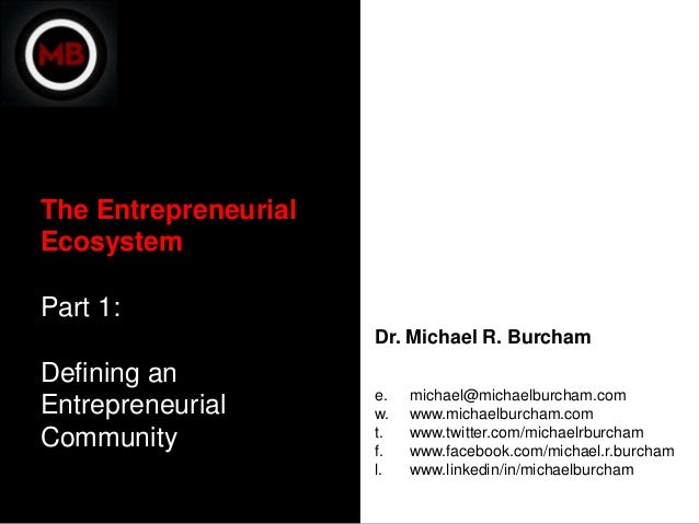 The EntrepreneurialEcosystemPart 1:                      Dr. Michael R. BurchamDefining an                      e.   micha...