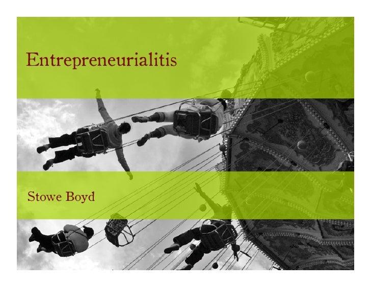 Entrepreneurialitis     Stowe Boyd
