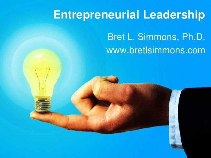 Entrepreneurial Leadership         Bret L. Simmons, Ph.D.         www.bretlsimmons.com