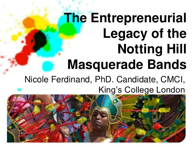 The Entrepreneurial              Legacy of the                 Notting Hill         Masquerade BandsNicole Ferdinand, PhD....