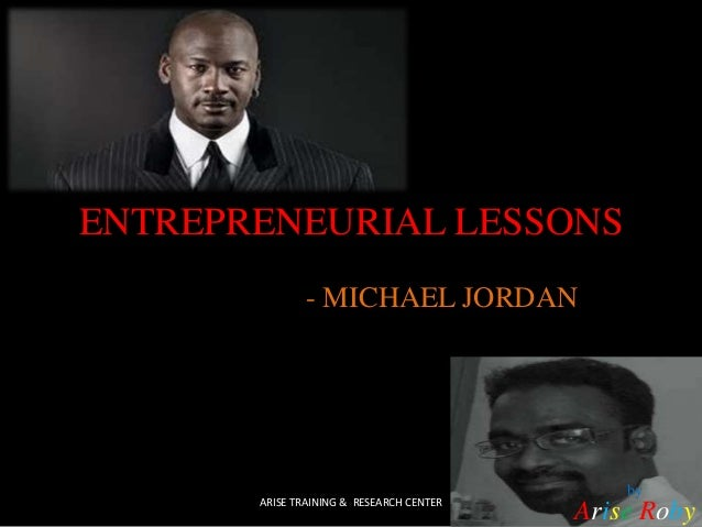 ENTREPRENEURIAL LESSONS - MICHAEL JORDAN by Arise RobyARISE TRAINING & RESEARCH CENTER