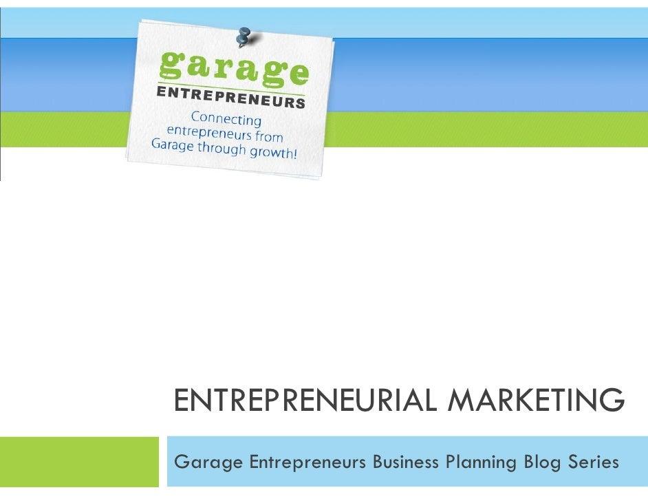 ENTREPRENEURIAL MARKETING Garage Entrepreneurs Business Planning Blog Series