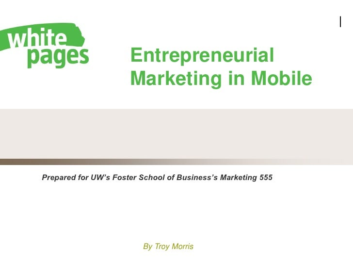 |                      Entrepreneurial                      Marketing in MobilePrepared for UW's Foster School of Business...