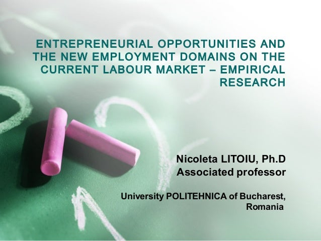 ENTREPRENEURIAL OPPORTUNITIES ANDTHE NEW EMPLOYMENT DOMAINS ON THE CURRENT LABOUR MARKET – EMPIRICAL                      ...