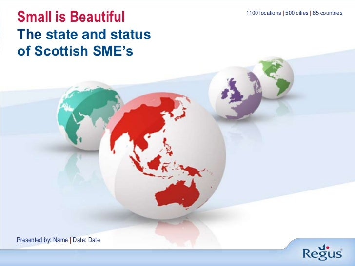 Small is BeautifulThe state and status<br />of Scottish SME's<br />1100 locations | 500 cities | 85 countries<br />Present...