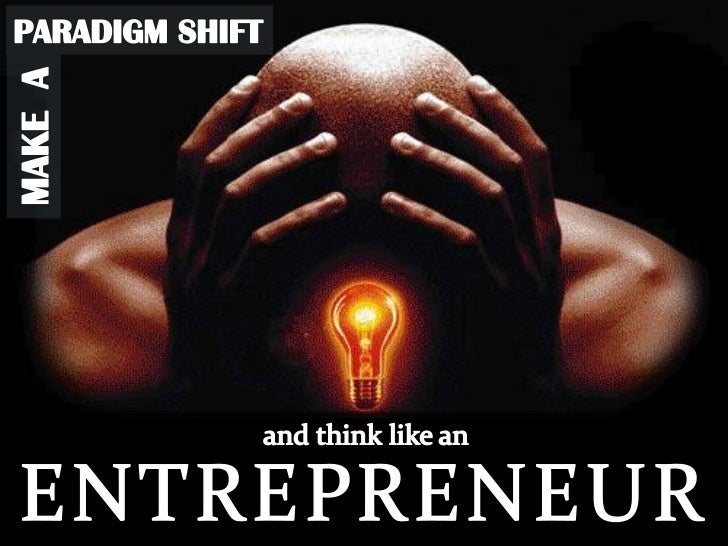 PARADIGM SHIFT<br />MAKE  A<br />and think like an <br />