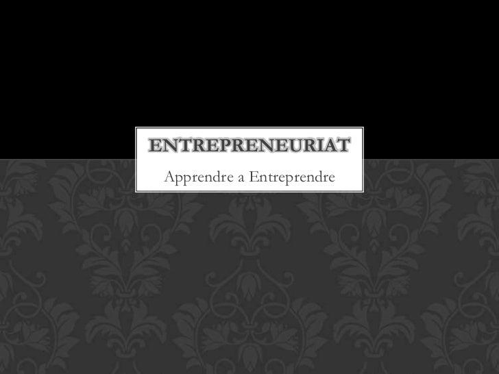 ENTREPRENEURIAT Apprendre a Entreprendre