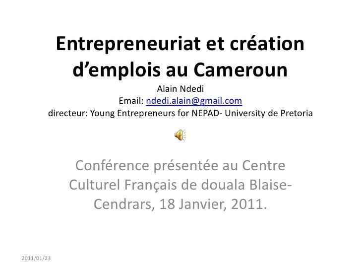 Entrepreneuriat et création d'emplois au CamerounAlain NdediEmail: ndedi.alain@gmail.comdirecteur: Young Entrepreneurs for...