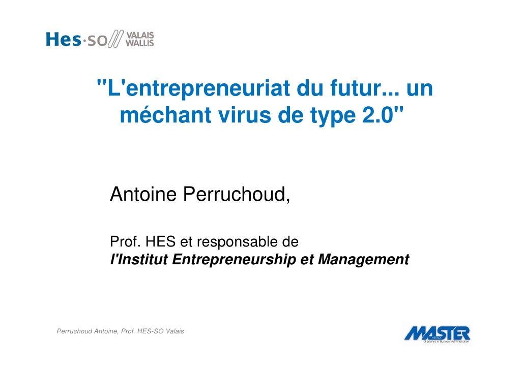 Entrepreneuriat du futur: un mechant virus de type 2.0 par Antoine Perruchoud, HES-SO Valais