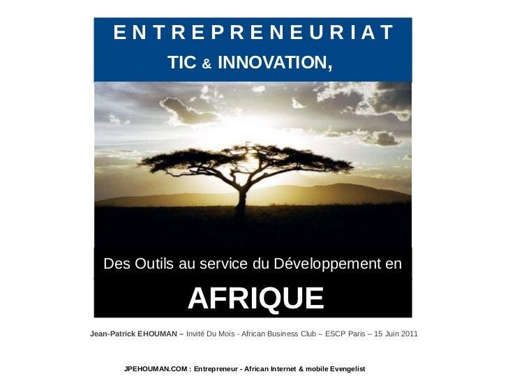 ENTREPRENEURIAT         TIC & INNOVATION,   Des Outils au service du Développement en                          AFRIQUEJean...