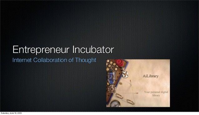 Entrepreneur Incubator            Internet Collaboration of ThoughtSaturday, June 19, 2010