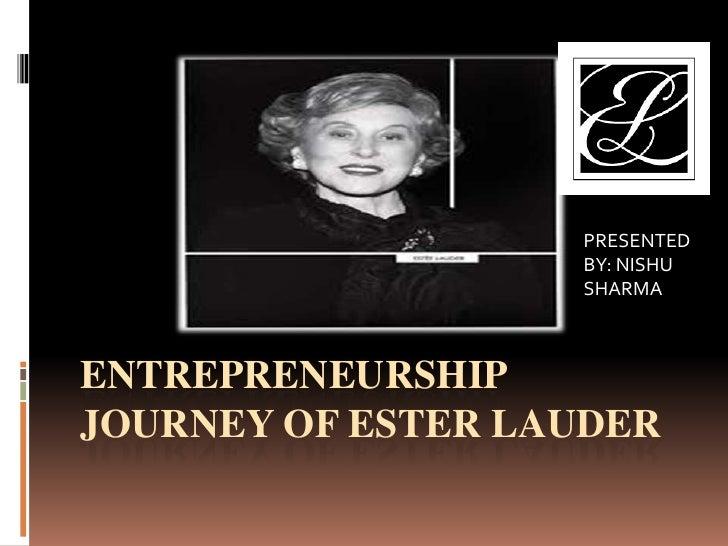 ENTREPRENEURSHIP JOURNEY OF ESTER LAUDER<br />PRESENTED BY: NISHU SHARMA<br />