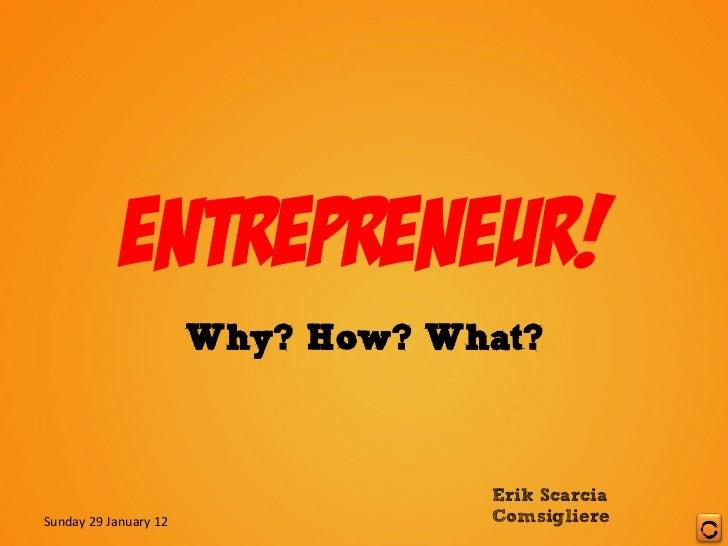 Entrepreneur!                                    Why? How? What?                                                Erik Scarc...
