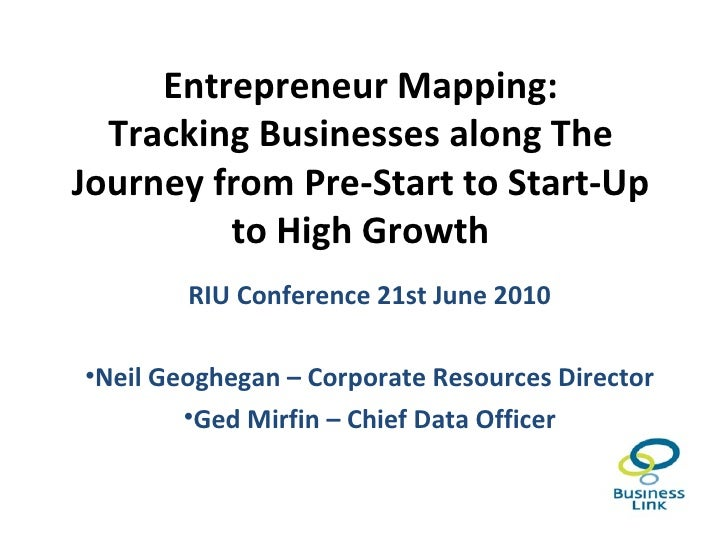Entrepreneur Mapping:  Tracking Businesses along TheJourney from Pre-Start to Start-Up         to High Growth        RIU C...