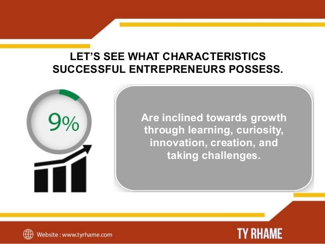 LET'S SEE WHAT CHARACTERISTICS SUCCESSFUL ENTREPRENEURS POSSESS. Possess the mindset of getting it done through perseveran...