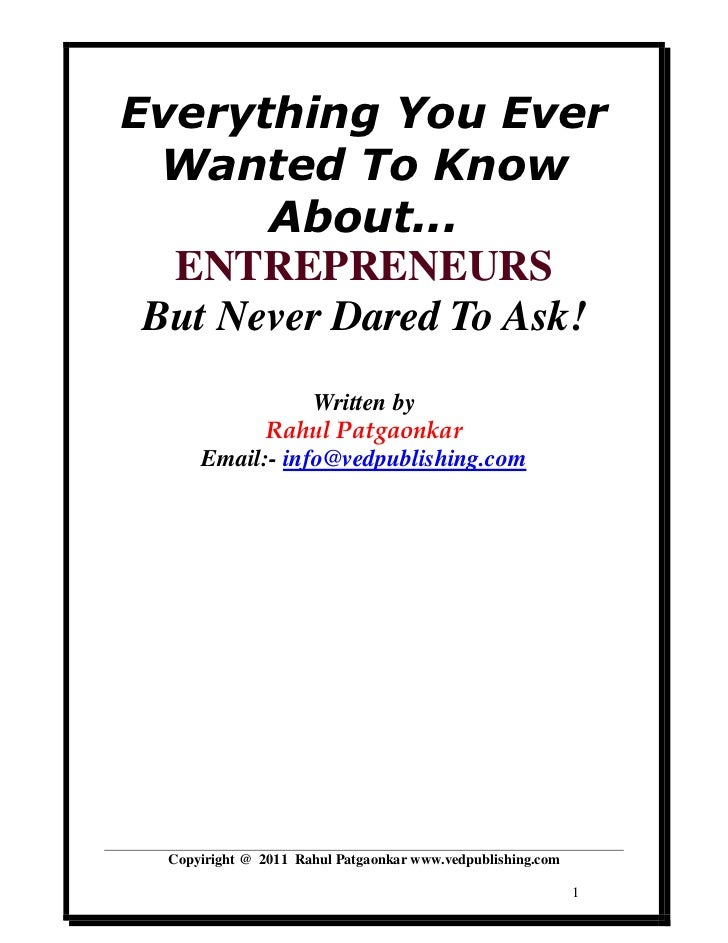 Everything You Ever  Wanted To Know       About...  ENTREPRENEURS But Never Dared To Ask!                 Written by      ...