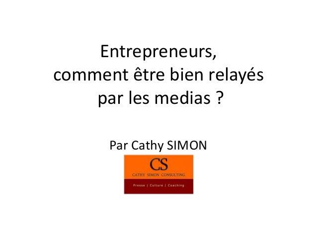 Entrepreneurs, comment être bien relayés par les medias ? Par Cathy SIMON