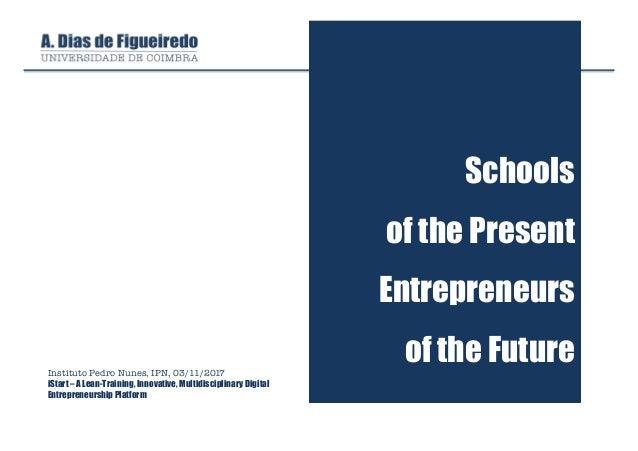 Schools of the Present Entrepreneurs of the FutureInstituto Pedro Nunes, IPN, 03/11/2017 iStart – A Lean-Training, Innovat...
