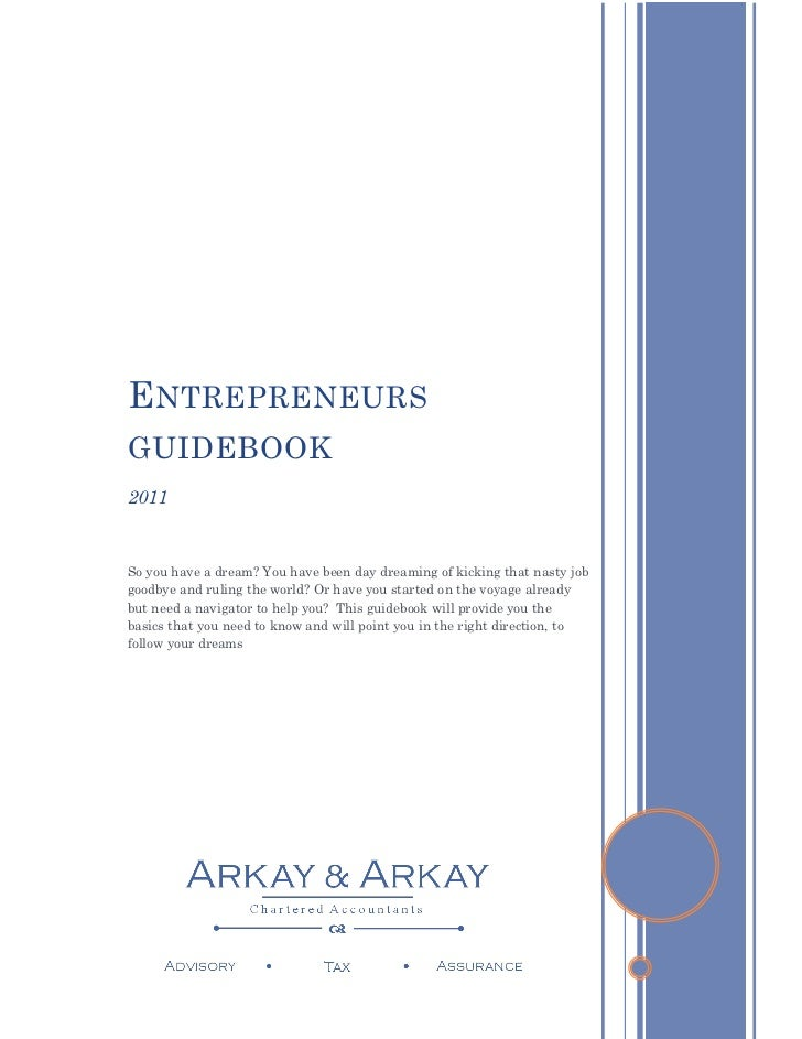 E NTREPRENEURSGUIDEBOOK2011So you have a dream? You have been day dreaming of kicking that nasty jobgoodbye and ruling the...