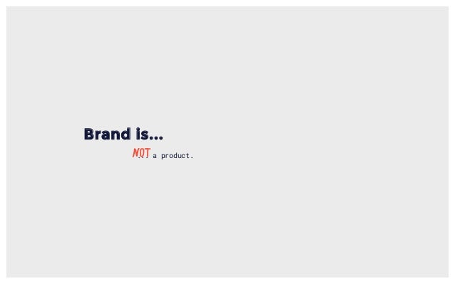 Brand is... ... a product.