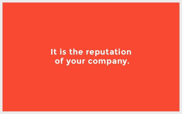It is the reputation of your company.