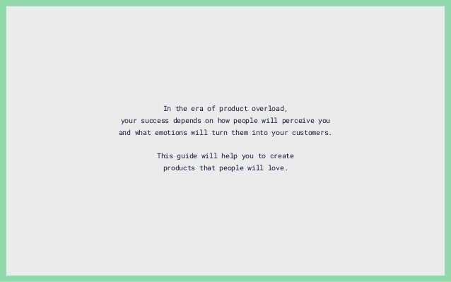 In the era of product overload, your success depends on how people will perceive you and what emotions will turn them into...