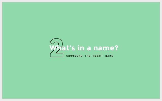C H O O S I N G T H E R I G H T N A M E What's in a name?