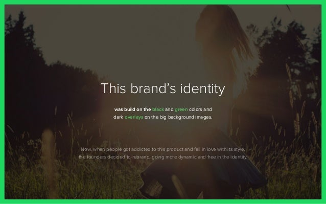 This brand's identity was build on the black and green colors and dark overlays on the big background images. Now, when pe...
