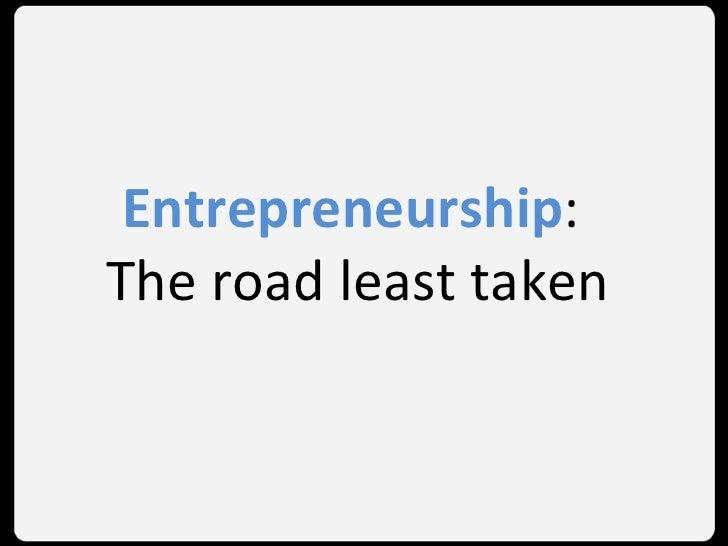 Entrepreneurship :  The road least taken