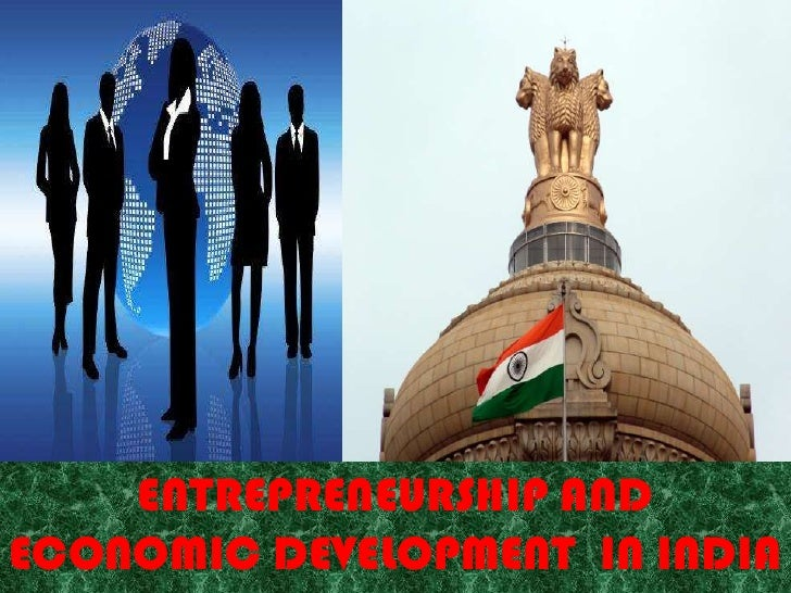 ENTREPRENEURSHIP AND ECONOMIC DEVELOPMENT  IN INDIA<br />