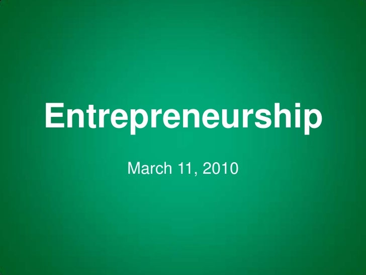 Entrepreneurship<br />March 11, 2010<br />
