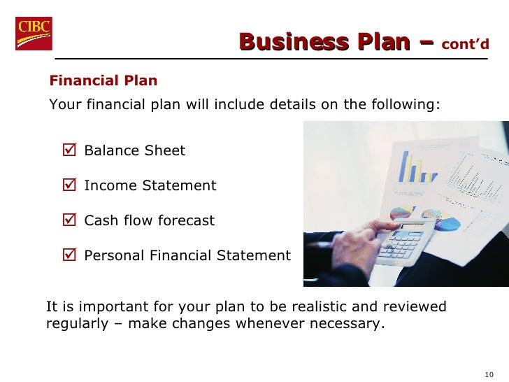 Business Plan –  cont'd <ul><li>Financial Plan </li></ul><ul><li>Your financial plan will include details on the following...