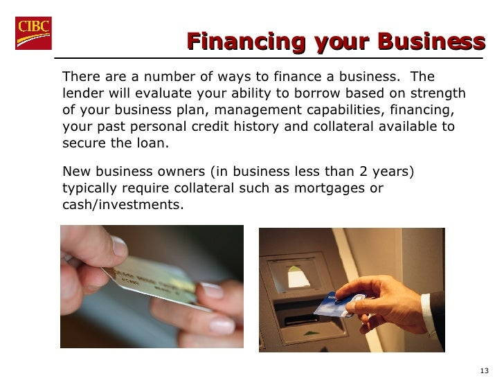 Financing your Business There are a number of ways to finance a business.  The lender will evaluate your ability to borrow...