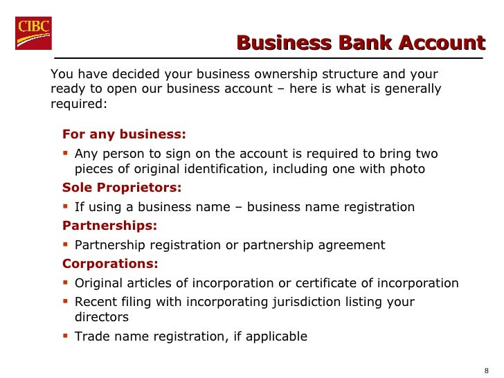 Business Bank Account <ul><li>You have decided your business ownership structure and your ready to open our business accou...