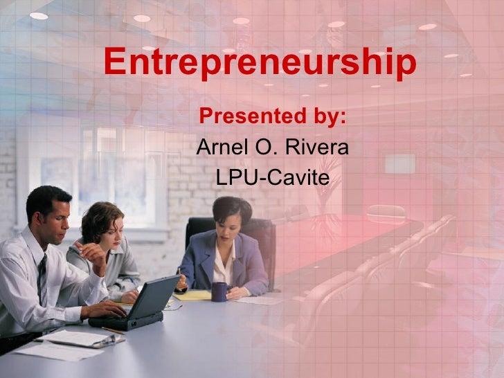 Entrepreneurship Presented by: Arnel O. Rivera LPU-Cavite