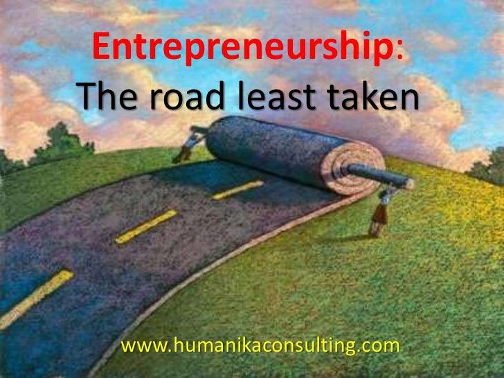 Entrepreneurship: The road least taken<br />www.humanikaconsulting.com<br />