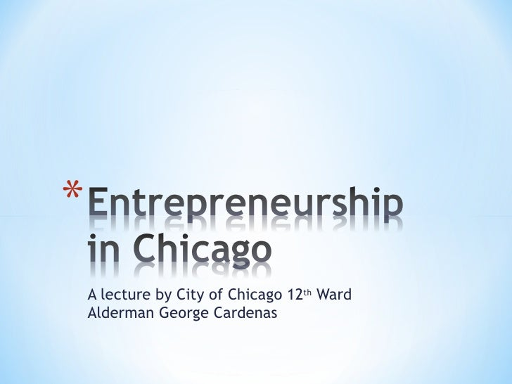 A lecture by City of Chicago 12 th  Ward Alderman George Cardenas