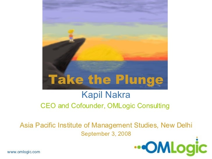 Kapil Nakra CEO and Cofounder, OMLogic Consulting  Asia Pacific Institute of Management Studies, New Delhi September 3, 20...