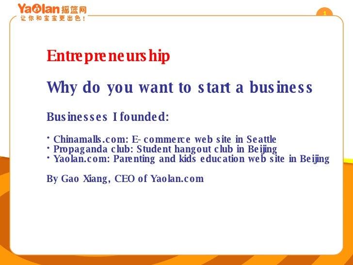 <ul><li>Entrepreneurship </li></ul><ul><li>Why do you want to start a business </li></ul><ul><li>Businesses I founded: </l...