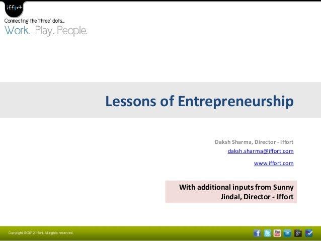Lessons of Entrepreneurship                     Daksh Sharma, Director - Iffort                         daksh.sharma@iffor...