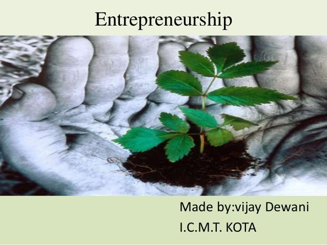 Entrepreneurship Made by:vijay Dewani I.C.M.T. KOTA