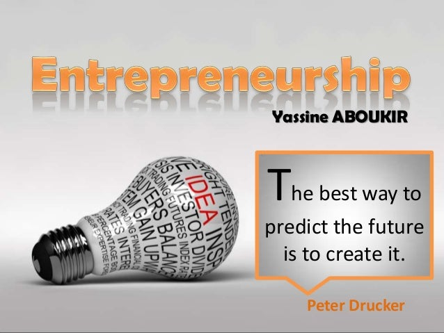 Yassine ABOUKIR  The best way to predict the future is to create it. Peter Drucker
