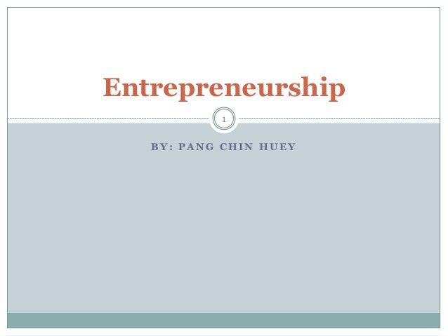 Entrepreneurship 1 BY: PANG CHIN HUEY