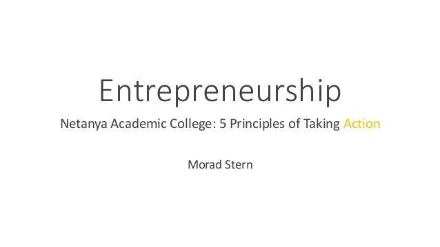 Entrepreneurship Netanya Academic College: 5 Principles of Taking Action Morad Stern