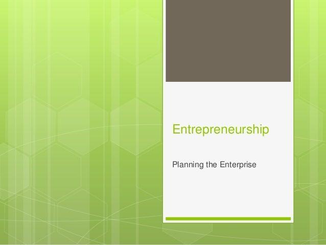 Entrepreneurship Planning the Enterprise