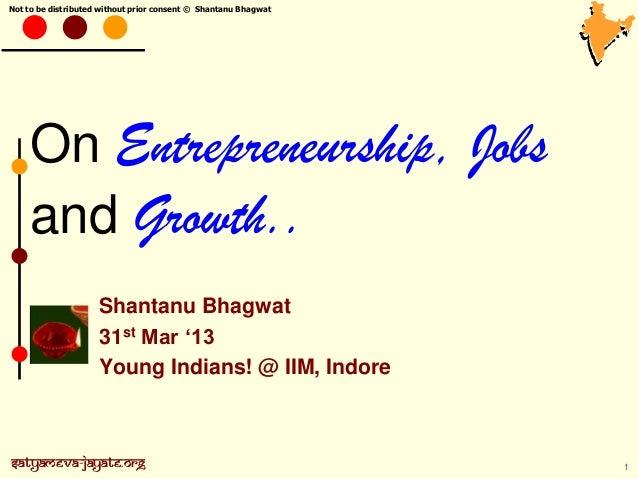 Not to be distributed without prior consent © Shantanu Bhagwat Satyameva-Jayate.orgSatyameva-Jayate.org On Entrepreneurshi...